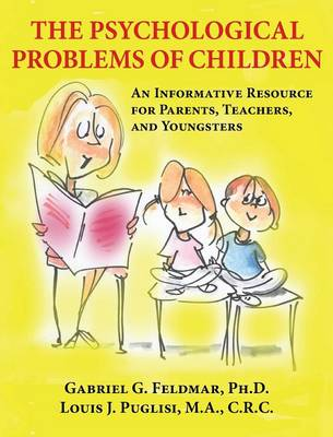 The Psychological Problems of Children: An Informative Resource for Parents, Teachers, and Youngsters (Hardback)