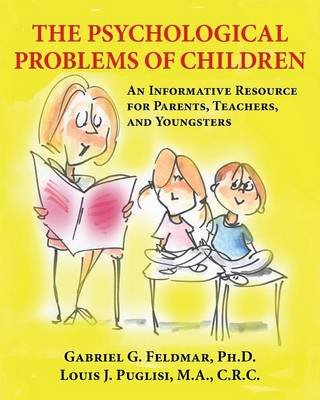 The Psychological Problems of Children: An Informative Resource for Parents, Teachers, and Youngsters (Paperback)