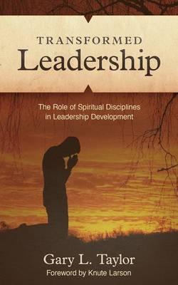 Transformed Leadership: The Role of Spiritual Discipline in Leadership Development (Paperback)