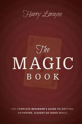 The Magic Book: The Complete Beginners Guide to Anytime, Anywhere Close-Up Magic (Paperback)