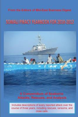 Somali Piracy Yearbook for 2010-2012: A Compendium of Seaborne Attacks, Rescues, and Analysis (Paperback)