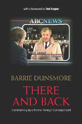 There and Back: Commentary by a Former Foreign Correspondent (Hardback)