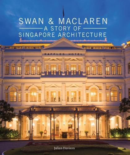 Swan & Maclaren: A Story of Singapore Architecture (Hardback)