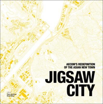 Jigsaw City: New Town Development in Asia (Hardback)