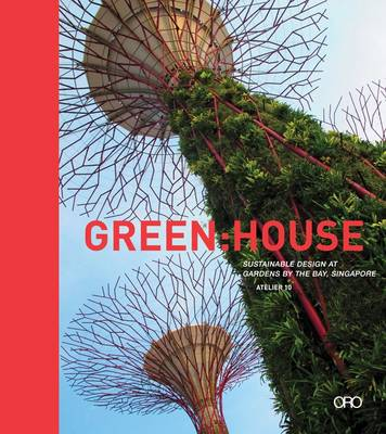 Green House: Sustainable Design at Gardens by the Bay, Singapore (Paperback)