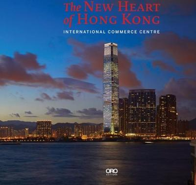 The New Heart of Hong Kong: International Commerce Centre (Hardback)