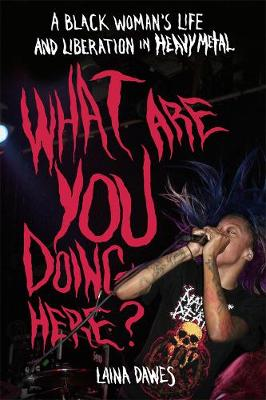 What Are You Doing Here?: A Black Woman's Life and Liberation in Heavy Metal (Paperback)