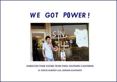 We Got Power!: Hardcore Punk Scenes from 1980s Southern California (Hardback)