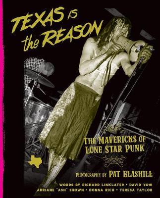 Texas Is The Reason: The Mavericks of Lone Star Punk (Hardback)