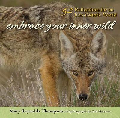 Embrace Your Inner Wild: 52 Reflections for an Eco-Centric World (Paperback)