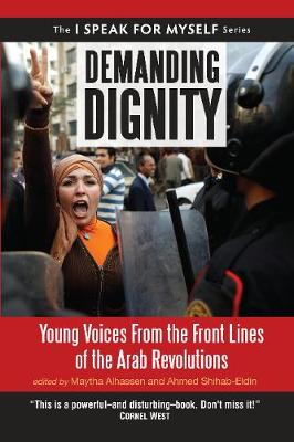 Demanding Dignity: Young Voices from the Front Lines of the Arab Revolutions - I Speak for Myself (Paperback)