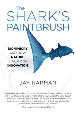 The Shark's Paintbrush: Biomimicry and How Nature is Inspiring Innovation (Hardback)