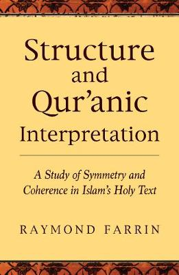 Structure and Qur'anic Interpretation: A Study of Symmetry and Coherence in Islam's Holy Text (Paperback)