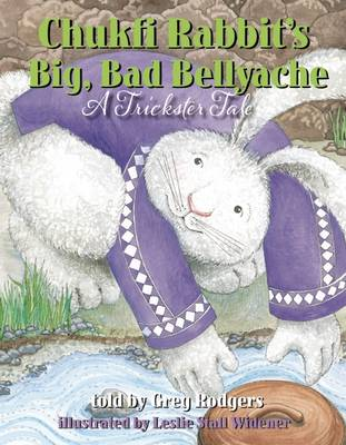 Chukfi Rabbit's Big, Bad Bellyache: A Trickster Tale (Paperback)