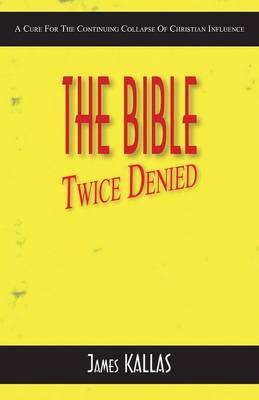 The Bible Twice Denied: A Cure for the Continuing Collapse of Christian Influence (Paperback)