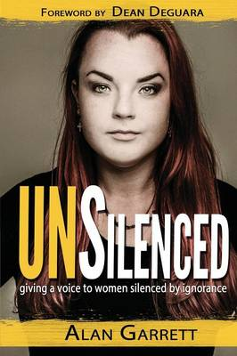 Unsilenced: Giving a Voice to Women Silenced by Ignorance (Paperback)