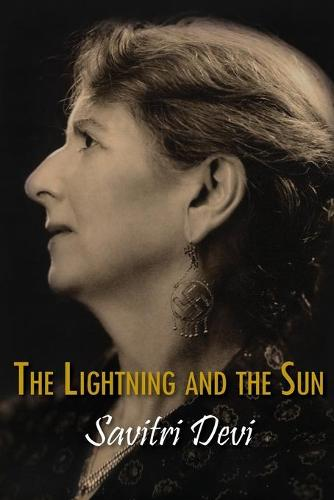 The Lightning and the Sun - Centennial Edition of Savitri Devi's Works (Paperback)