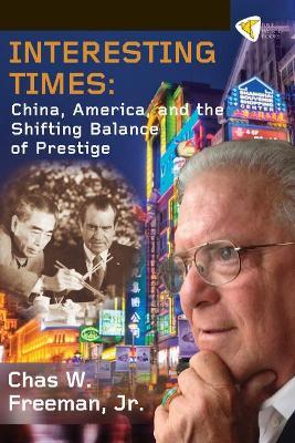 Interesting Times: China, America, and the Shifting Balance of Prestige (Hardback)