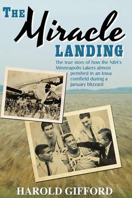 The Miracle Landing: The True Story of How the NBA's Minneapolis Lakers Almost Perished in an Iowa Cornfield During a January Blizzard (Paperback)