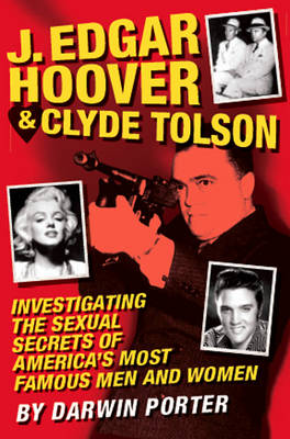 J. Edgar Hoover & Clyde Tolson: Investigating the Sexual Secrets of America's Most Famous Men and Women (Paperback)