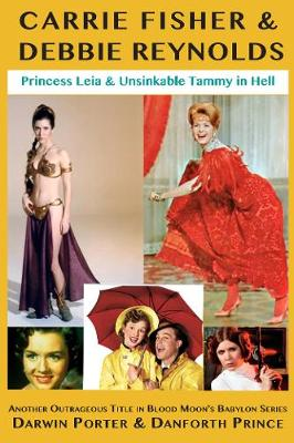Carrie Fisher & Debbie Reynolds: Princess Leia & Unsinkable Tammy in Hell - Blood Moon's Babylon (Paperback)