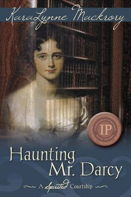 Haunting Mr. Darcy - A Spirited Courtship (Paperback)
