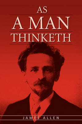 As A Man Thinketh: The Original Classic About Law of Attraction That Inspired The Secret (Paperback)