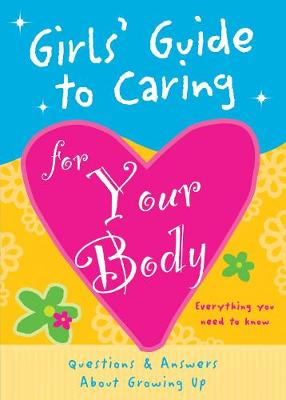 Girls' Guide to Caring for Your Body: Helpful Advice for Growing Up (Paperback)