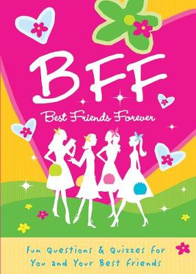 B.F.F. Best Friends Forever: Quizzes for You and Your Friends (Paperback)