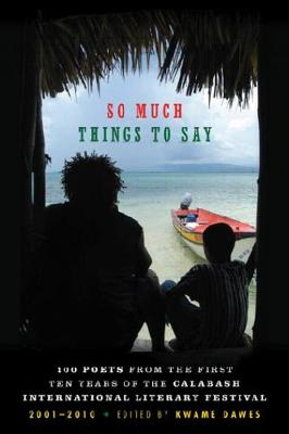 So Much Things To Say: 100 Poets from the First Ten Years of the Calabash International Literary Festival (Paperback)