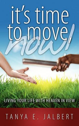 It's Time to Move, Now: Living Your Life with Heaven in View (Paperback)