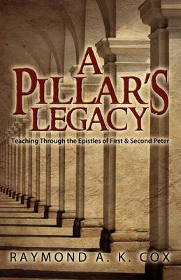 A Pillar's Legacy: Teaching Through the Epistles of First & Second Peter (Paperback)
