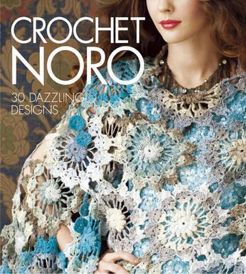 Crochet Noro: 30 Dazzling Designs (Hardback)