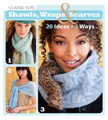 Classic Elite Shawls, Wraps & Scarves: 20 Ideas * 3 Ways (Paperback)