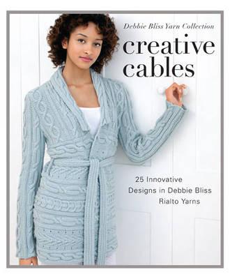 Creative Cables: 25 Innovative Designs in Debbie Bliss Rialto Yarns (Hardback)