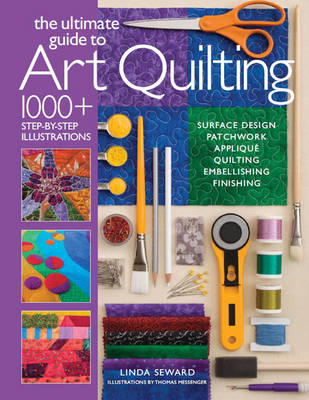 The Ultimate Guide to Art Quilting: Surface Design * Patchwork* Applique * Quilting * Embellishing * Finishing (Paperback)