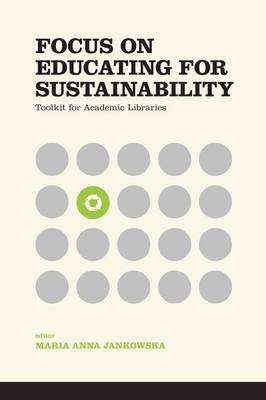 Focus on Educating for Sustainability: Toolkit for Academic Libraries (Paperback)