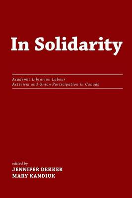 In Solidarity: Academic Librarian Labour Activism and Union Participation in Canada (Paperback)