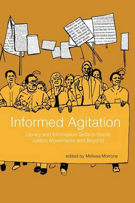Informed Agitation: Library and Information Skills in Social Justice Movements and Beyond (Paperback)