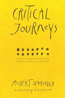 Critical Journeys: How 14 Librarians Came to Embrace Critical Practice (Paperback)