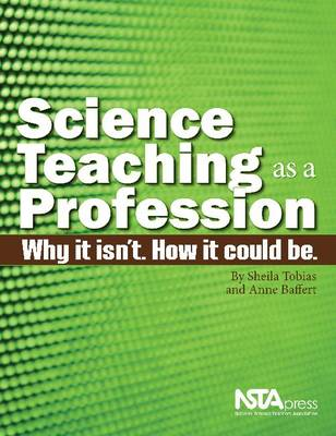 Science Teaching as a Profession: Why It Isn't. How It Could Be. (Paperback)