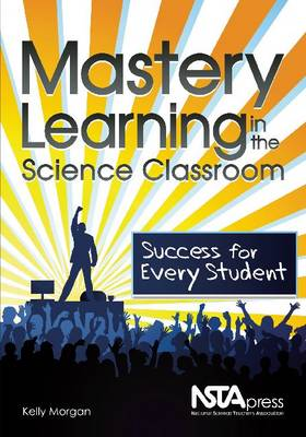 Mastery Learning in the Science Classroom: Success for Every Student (Paperback)