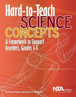 Hard-to-Teach Science Concepts: A Framework to Support Learners, Grades 3-5 (Paperback)