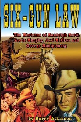 Six-Gun Law: he Westerns of Randolph Scott, Audie Murphy, Joel McCrea and George Montgomery - Six-Gun Law 1 (Paperback)