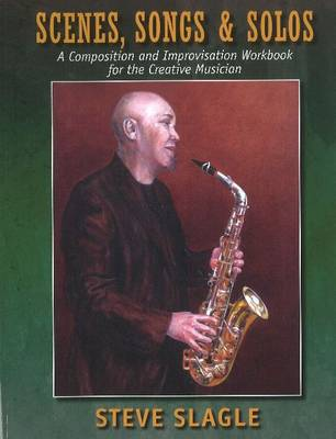 Scenes, Songs & Solos: A Composition and Improvisation Workbook for the Creative Musician (Paperback)