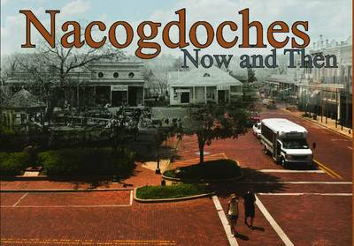 Nacogdoches Now and Then (Hardback)
