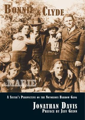 Bonnie and Clyde and Marie: A Sister's Perspective on the Notorious Barrow Gang (Hardback)