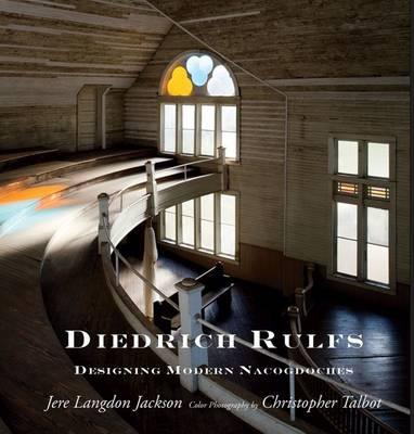Diedrich Rulfs: Designing Modern Nacogdoches (Hardback)