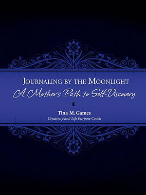 Journaling by the Moonlight: A Mother's Path to Self-Discovery (Paperback)