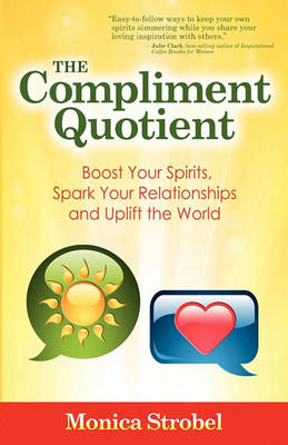 The Compliment Quotient: Boost Your Spirits, Spark Your Relationships and Uplift the World (Paperback)